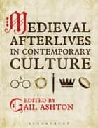 Medieval Afterlives in Contemporary Culture ebook by Dr Gail Ashton