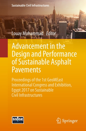 Advancement in the Design and Performance of Sustainable Asphalt Pavements - Proceedings of the 1st GeoMEast International Congress and Exhibition, Egypt 2017 on Sustainable Civil Infrastructures ebook by