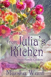 From Julia's Kitchen: Owen Family Cookery eBook von Marsha Ward