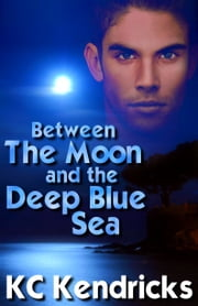 Between The Moon And The Deep Blue Sea ebook by KC Kendricks