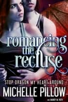 Romancing the Recluse 電子書 by Michelle M. Pillow, Mandy M. Roth