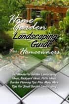 Home Garden Landscaping Guide For Homeowners ebook by Marianne K. Foster
