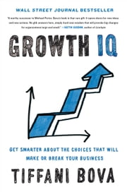 Growth IQ - Get Smarter About the Choices that Will Make or Break Your Business ebook by Tiffani Bova