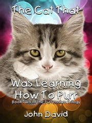 The Cat That Was Learning How to Purr (Book Two) ebook by John David