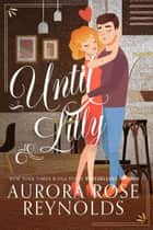 Until Lilly - Until Series, #3 ebook by Aurora Rose reynolds
