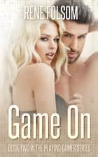 Game On (Playing Games #2) ebook by Rene Folsom