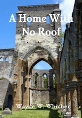 A Home With No Roof ebook by Wayne Whicher