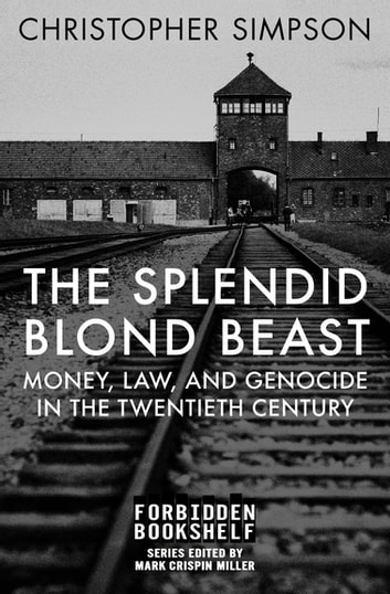 The Splendid Blond Beast - Money, Law, and Genocide in the Twentieth Century ebook by Christopher Simpson