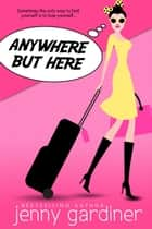 Anywhere but Here ebook by Jenny Gardiner