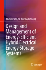 Design and Management of Energy-Efficient Hybrid Electrical Energy Storage Systems ebook by Younghyun Kim,Naehyuck Chang