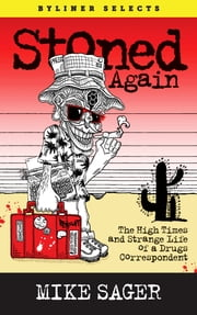 Stoned Again - The High Times and Strange Life of a Drugs Correspondent ebook by Mike Sager