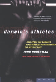 Darwin's Athletes - How Sport Has Damaged Black America and Preserved the Myth of Race ebook by John Hoberman