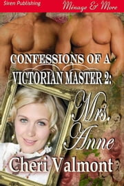 Confessions of a Victorian Master 2: Mrs. Anne ebook by Cheri Valmont