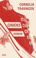 Chucks - Roman ebook by Cornelia Travnicek