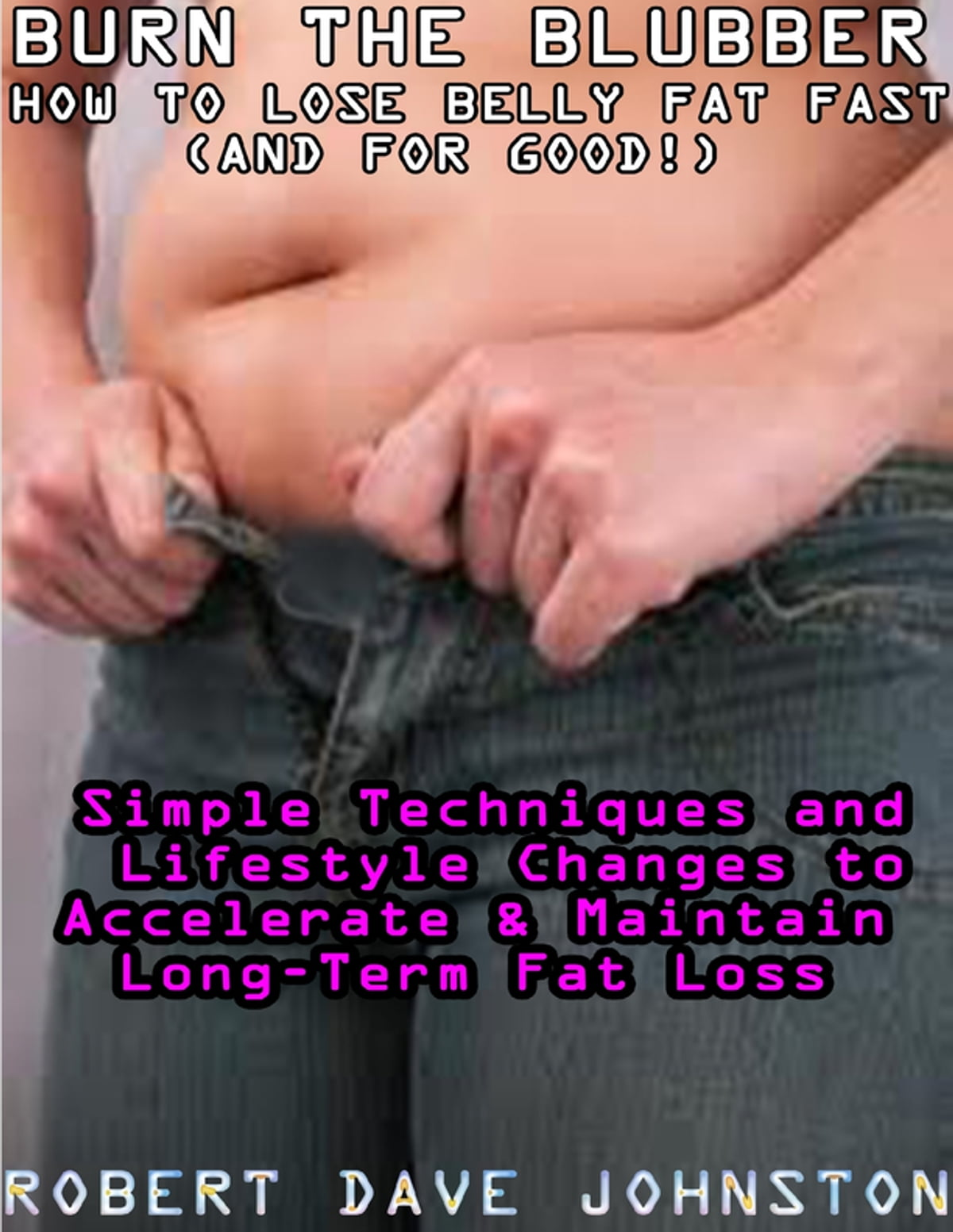 Burn The Blubber How To Lose Belly Fat Fast And For Good Ebook By Robert Dave Johnston 9781304316998 Rakuten Kobo United States