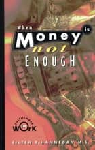 When Money Is Not Enough - Fulfillment in Work ebook by Eileen R. Hannegan, M.S.