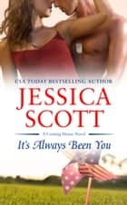 It's Always Been You ebook by Jessica Scott