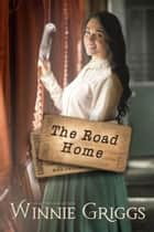 The Road Home - Journeys of the Heart, #2 ebook by Winnie Griggs