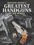 Massad Ayoob's Greatest Handguns of the World Volume II ebook by Massad Ayoob