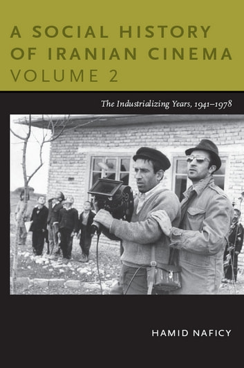 A Social History of Iranian Cinema, Volume 2 - The Industrializing Years, 1941–1978 ebook by Hamid Naficy
