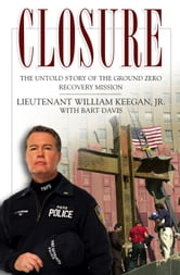 Closure - The Untold Story of the Ground Zero Recovery Mission ebook by Lt. William Keegan