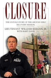 Closure - The Untold Story of the Ground Zero Recovery Mission ebook by Bart Davis,Lt. William Keegan