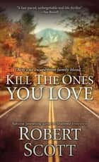 Kill the Ones You Love ebook by Robert Scott