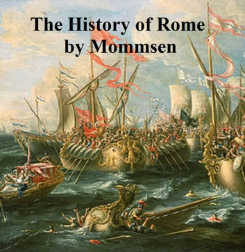 The History of Rome: Mommsen's Rome, volumes 1 to 5 in a single file, in English translation ebook by Theodor Mommsen