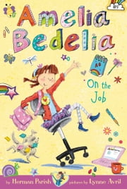 Amelia Bedelia Chapter Book #9: Amelia Bedelia on the Job ebook by Herman Parish,Lynne Avril