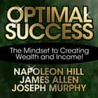 Optimal Success - The Mindset to Creating Wealth and Income! audiobook by James Allen, Napoleon Hill, Joseph Murphy