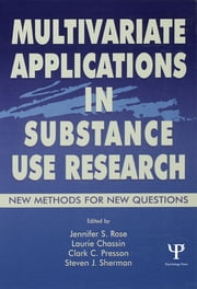 Multivariate Applications in Substance Use Research - New Methods for New Questions ebook by Jennifer S. Rose,Laurie Chassin,Clark C. Presson,Steven J. Sherman