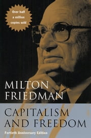 Capitalism and Freedom - Fortieth Anniversary Edition ebook by Milton Friedman