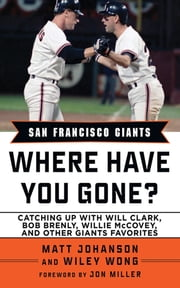 San Francisco Giants - Where Have You Gone? ebook by Matt Johanson,Wylie Wong,Jon Miller