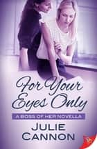 For Your Eyes Only ebook by Julie Cannon