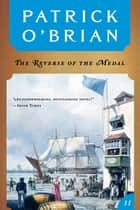 The Reverse of the Medal (Vol. Book 11) (Aubrey/Maturin Novels) ebook by Patrick O'Brian