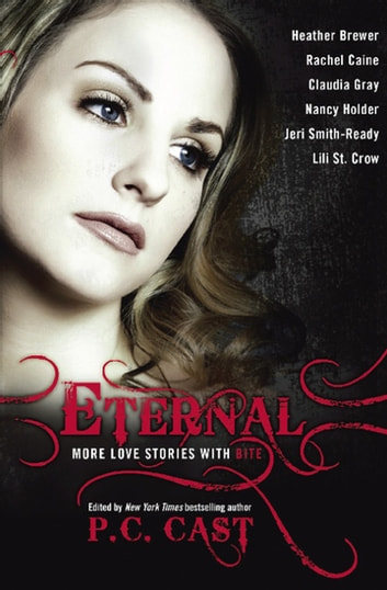 Eternal - More Love Stories with Bite eBook by Heather Brewer,Rachel Caine,Claudia Gray,Nancy Holder,Jeri Smith-Ready,Lili St. Crow