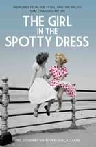 The Girl in the Spotty Dress - Memories From The 1950s and The Photo That Changed My Life ebook by Pat Stewart
