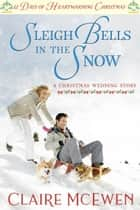 Sleigh Bells in the Snow - A Christmas Wedding Story ebook by Claire McEwen