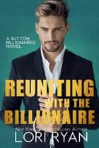 Reuniting with the Billionaire ebook by Lori Ryan