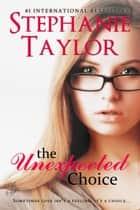 The Unexpected Choice ebook by Stephanie Taylor