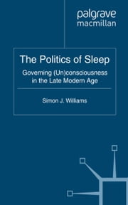 The Politics of Sleep - Governing (Un)consciousness in the Late Modern Age ebook by S. Williams