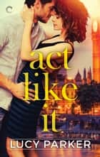 Act Like It ebook door Lucy Parker
