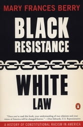 Black Resistance/White Law - A History of Constitutional Racism in America ebook by Mary Frances Berry