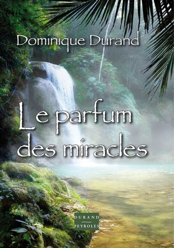 Le parfum des miracles ebook by Dominique Durand