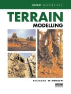 Terrain Modelling ebook by Richard Windrow