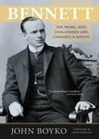 Bennett: The Rebel Who Challenged and Changed a Nation ebook by John Boyko