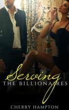 Serving the Billionaires - Billionaire's BDSM Brat, #3 ebook by Cherry Hampton