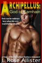 Archipellus: God of Samhain (a Sons of Herne Urban Fantasy Romance) ebook by J. Rose Allister