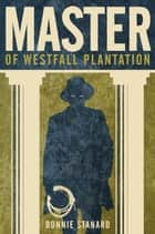 Master of Westfall Plantation ebook by Bonnie Stanard