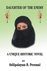 Daughter of the Enemy - A Unique Historic Novel ebook by Sellipalayam R. Perumal